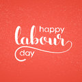 Happy Labour day handwritten lettering Royalty Free Stock Photo