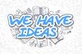 We Have Ideas - Doodle Blue Text. Business Concept.