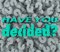 Have you decided final answer choice question mark background the words on a of marks to illustrate the need to make a decision Royalty Free Stock Image