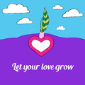 Heart grow from the ground with two green leafs, let your love grow, sky with white clouds on background