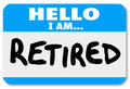 Hello i am retired words nametag sticker older person a blue with the to illustrate that you are done with your career and are Stock Photography