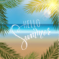 Hello summer lettering, palm branches. Tropical background, blue ocean landscape