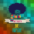 Hipster poster with message don t forget to be awesome vector illustration Stock Images