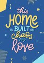 This home is built on chaos and love. Hand drawn lettering typography poster. Vector calligraphy for prints, kids room Royalty Free Stock Photo