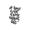 A house is not a home without cat - hand drawn dancing lettering quote isolated on the white background. Fun brush ink