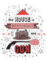 The house is protected by the good lord and a gun. Hand drawn