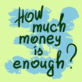 How much money is enough Royalty Free Stock Photo
