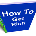 How to Get Rich on Notebook Represents Getting Wealthy Stock Photo