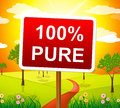 Hundred percent pure shows sign unstained and absolute indicating placard advertisement Royalty Free Stock Photography