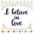 I believe in love. Inspirational quote. Hand drawn lettering. Motivational poster Royalty Free Stock Photo