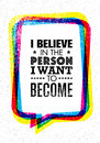 I Believe In The Person I Want To Become. Inspiring Creative Motivation Quote. Vector Typography Banner Design Concept