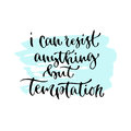I can anything but temptation - handwritten vector phrase. Modern calligraphic print for cards, poster or t-shirt.