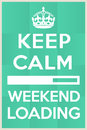 I cant wait for the weekend to begin vector frame keep calm loading Royalty Free Stock Image