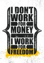 I Don`t Work For Money I Work For Freedom. Inspiring Creative Motivation Quote Poster Template. Vector Typography