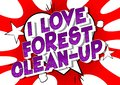 I Love Forest Clean-up - Comic book style words.