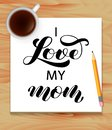 I love my Mom brush lettering. Vector illustration for clothes or card