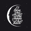 I love you to the moon and back. Romantic handmade typography. Vintage vector illustration. Royalty Free Stock Photo