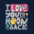 I love you to the moon and back-unique hand drawn romantic quote. Modern doodle lettering. Happy Valentines day card. Colorful