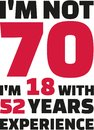 I`m not 70, I`m 18 with 52 years experience - 70th birthday