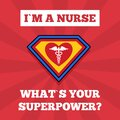 I m Nurse. What s your superpower. Super hero Nurse. Funny poster. Vector