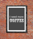 I need more coffee written in picture frame close