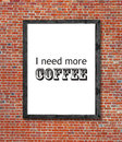 I need more coffee written in picture frame