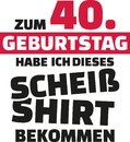 I turned 40 and all i got was this lousy Shirt - 40th birthday german Royalty Free Stock Photo
