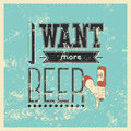I Want More Beer! Typographic retro grunge phrase beer poster. Vector illustration. Royalty Free Stock Photo