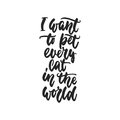 I want to pet every cat in the world - hand drawn dancing lettering quote isolated