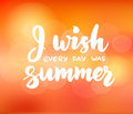 I wish every day was summer - hand drawn brush lettering