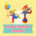 Idiom poster says stop clowning around Royalty Free Stock Photography