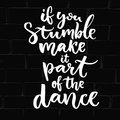 If you stumble, make it part of the dance. Saying about freedom, hand lettering design