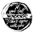 If you tell nonsense I can not agree with you Royalty Free Stock Photo