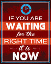 If you are waiting for the right time it is now banner to motivate your mind with quote of with grunge retro style design Stock Photography