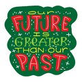 Illustrated hand drawn quote - Our future is greater than our past Royalty Free Stock Photo