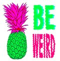 Illustration of a pineapple with strange colors with the phrase Be Weird