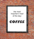 Important meal is coffee written in picture frame