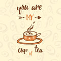 Inspiration quote you are my cup of tea typographic banner with hand drawn mug aromatic and place for your text Royalty Free Stock Photography