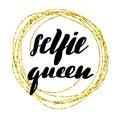 Inspirational lettering inscription selfie queen.