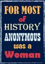 Inspirational Motivation Quote For Most Of History Anonymous Was A Woman Vector Poster