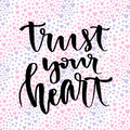 Inspirational and motivational handwritten lettering. Vector calligraphic on creative backdrop. Trust your heart