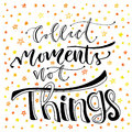 Inspirational and motivational handwritten lettering. Vector hand lettering. Collect moments not things