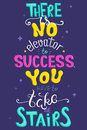 Inspirational poster with a quote. There is no elevator to success. You have to take the stairs. Vector illustration with hand let