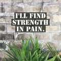 Inspirational quote `I`ll find strength in pain`