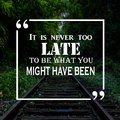 Inspirational Quote: It is never too late to be what you might have been, positive, motivation, inspiration Royalty Free Stock Photo