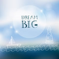 Inspirational quote on vector blurred background typography hand drawn poster dream big poster with ocean boat and lighthouse Royalty Free Stock Images