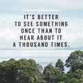 Inspirational Typographic Quote - It`s better to see something once than to hear about it a thousand times. Royalty Free Stock Photo