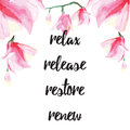 Inspiring card with quote Relax, release, restore, renew. Typographic banner with text and hand painted flowers. Vector hand drawn