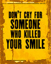 Inspiring motivation quote with text Do Not Cry For Someone Who Killed Your Smile. Vector typography poster