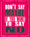 Inspiring motivation quote with text Do Not Say Maybe If You Want To Say No. Vector typography poster